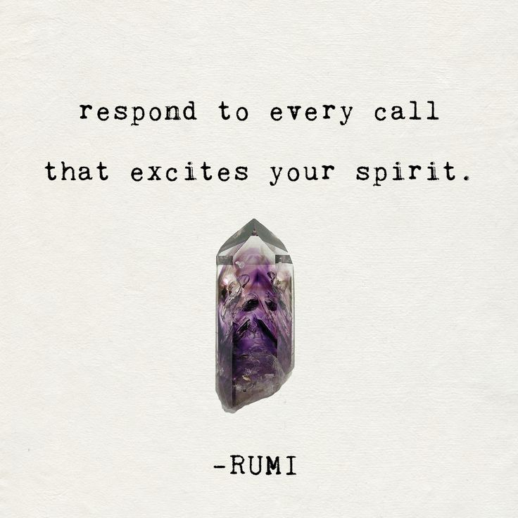 respond to every call that excites your spirit.