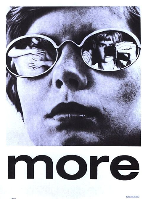 MORE 1969. ON DVD. Youth drug culture film famous for its moody Pink Floyd soundtrack.   A young student takes a break from his studies to get to know the real world. He falls for a blonde American hippie junkie and begins to lead a seemingly idyllic life with her by the sea—where the delights of LSD and nude sunbathing are pursued before succumbing to the destructive trappings of heroin addiction.