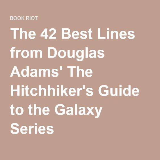 The 42 Best Lines from Douglas Adams' The Hitchhiker's Guide to the Galaxy Series