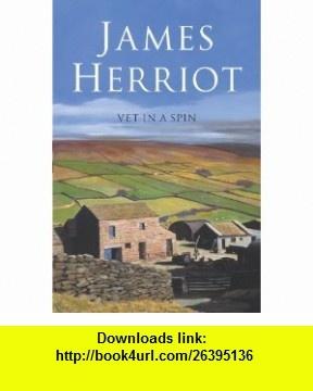 Vet in a Spin James Herriot , ISBN-10: 0330443577  ,  , ASIN: B003O86JIW , tutorials , pdf , ebook , torrent , downloads , rapidshare , filesonic , hotfile , megaupload , fileserve