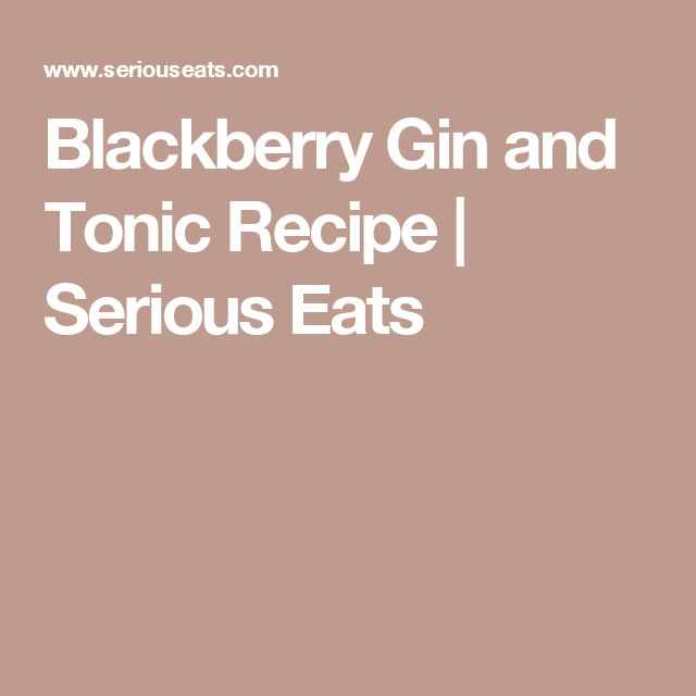 Blackberry Gin and Tonic Recipe | Serious Eats