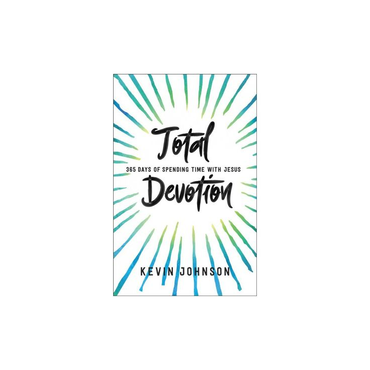 Total Devotion : 365 Days of Spending Time With Jesus (Paperback) (Kevin Johnson)