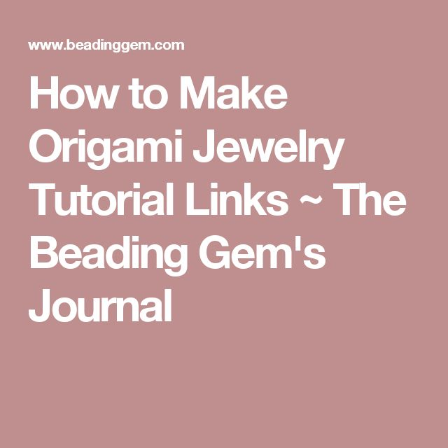 How to Make Origami Jewelry Tutorial Links ~ The Beading Gem's Journal