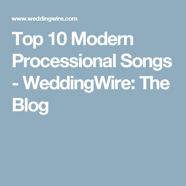 Top 10 Modern Processional Songs - WeddingWire: The Blog
