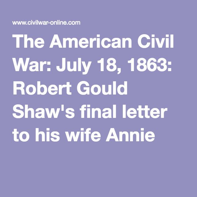 The American Civil War: July 18, 1863: Robert Gould Shaw's final letter to his wife Annie--site also contains other documents from the time