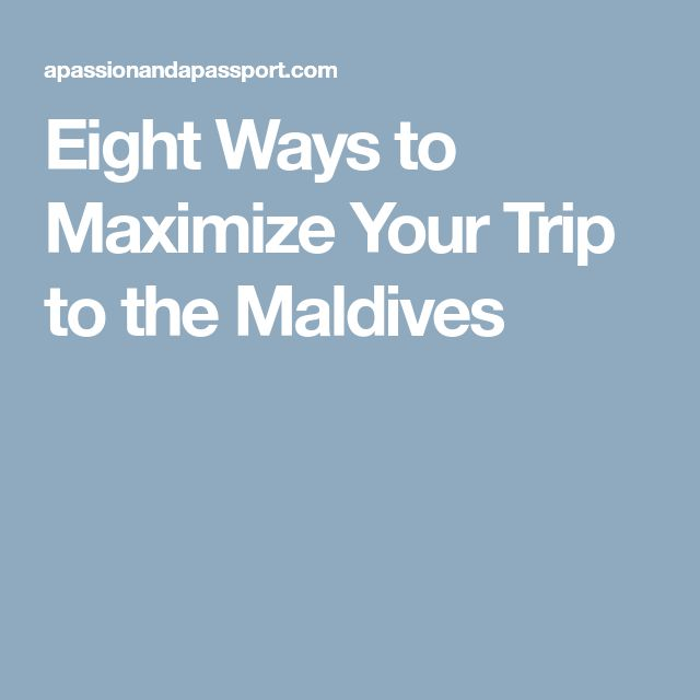 Eight Ways to Maximize Your Trip to the Maldives