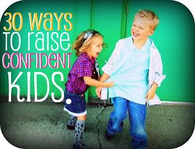 30 great ideas on how to raise confident kids. I'm definitely stealing these ideas and will start from tomorrow to implement them in our family.