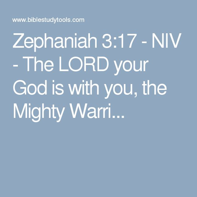 Zephaniah 3:17 - NIV - The LORD your God is with you, the Mighty Warri...