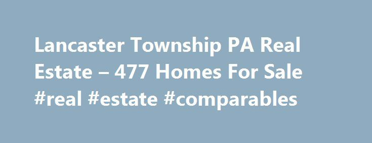 Lancaster Township PA Real Estate – 477 Homes For Sale #real #estate #comparables http://france.remmont.com/lancaster-township-pa-real-estate-477-homes-for-sale-real-estate-comparables/  #lancaster pa real estate # Lancaster Township PA Real Estate For Sale By Agent By Owner New Construction Foreclosures These properties are currently listed for sale. They are owned by a bank or a lender who took ownership through foreclosure proceedings. These are also known as bank-owned or real estate…