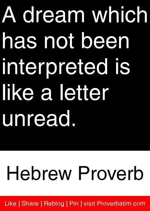 A dream which has not been interpreted is like a letter unread. - Hebrew Proverb #proverbs #quotes