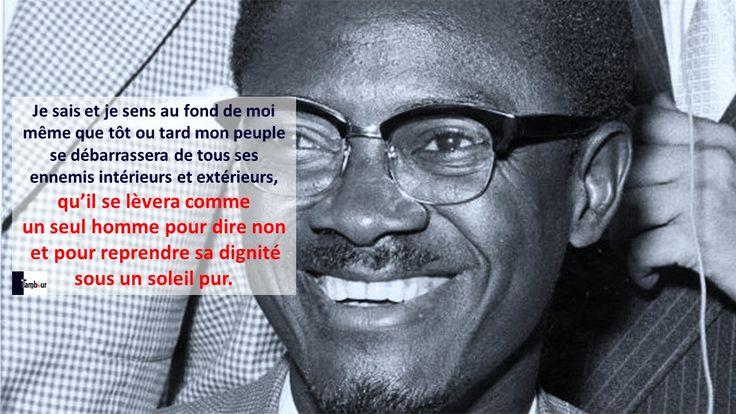 2 juillet 1925 – 17 janvier 1961   Ces citations qui résument la passion de Lumumba pour l'Afrique libre