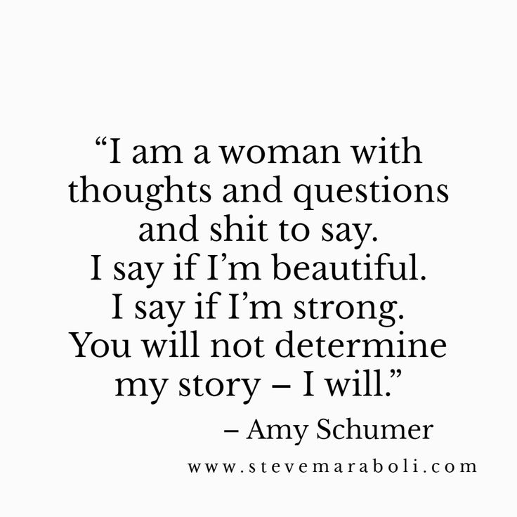 I am a woman with thoughts and questions and shit to say. I say if I'm beautiful. I say if I'm strong. You will not determine my story—I will. -Amy Schemer Quote #quote #inspiration