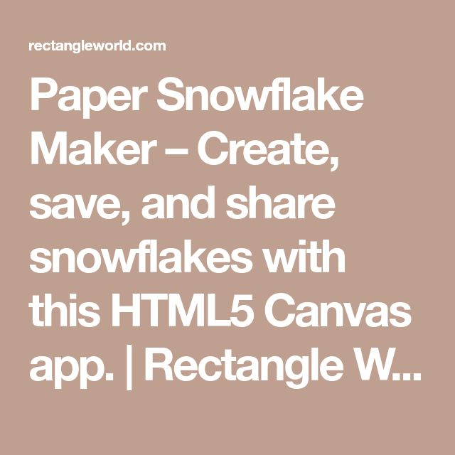 Paper Snowflake Maker – Create, save, and share snowflakes with this HTML5 Canvas app. | Rectangle World – HTML5 Canvas and JavaScript: Tutorials and Experiments