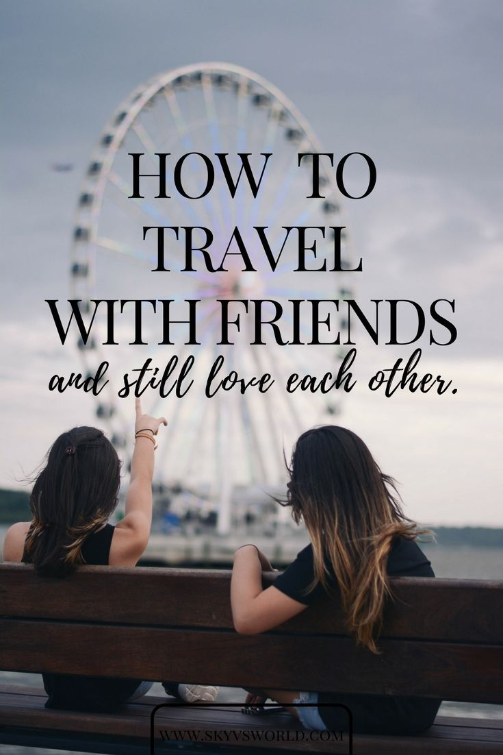 How to travel with friends (and still love each other) // travel advice