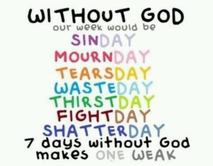 7 days without God makes one weak
