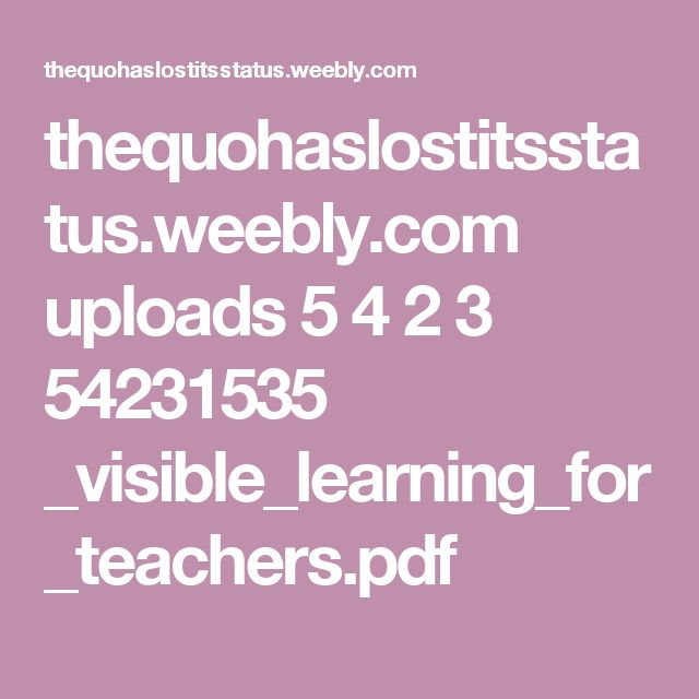 thequohaslostitsstatus.weebly.com uploads 5 4 2 3 54231535 _visible_learning_for_teachers.pdf