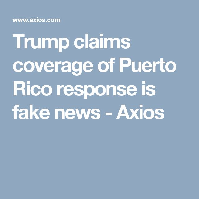 Trump claims coverage of Puerto Rico response is fake news - Axios