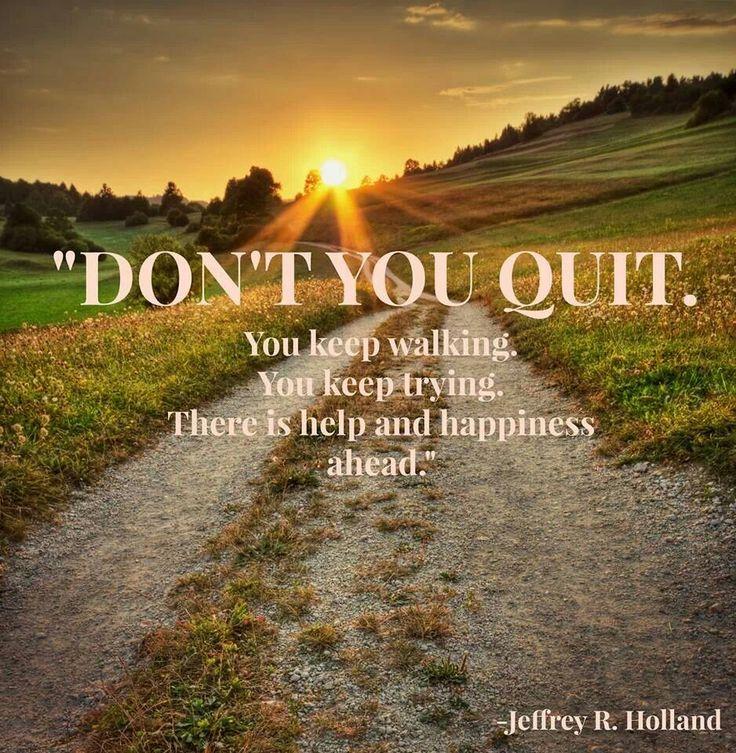 Don't you quit. Elder Holland