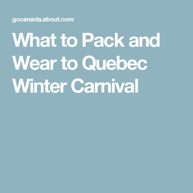 What to Pack and Wear to Quebec Winter Carnival