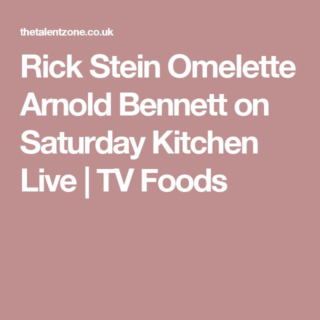 Rick Stein Omelette Arnold Bennett on Saturday Kitchen Live | TV Foods