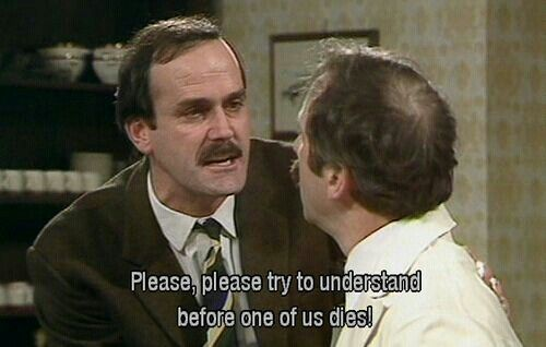 """""""Oh, I can spend the rest of my life having this conversation."""" Basil & Manuel - Fawlty Towers"""