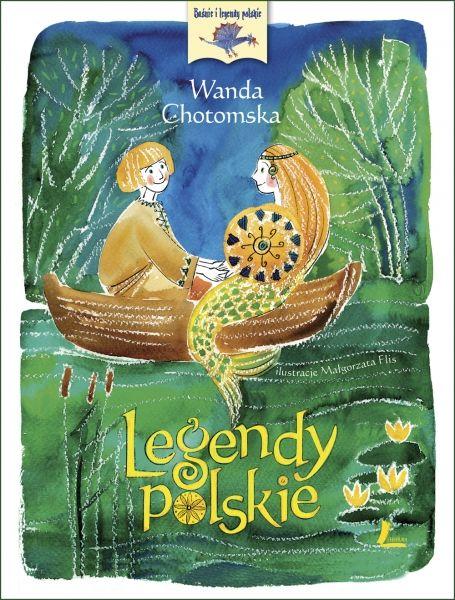Legendy Polskie autor: Wanda Chotomska, ilustrator: Małgorzata Flis