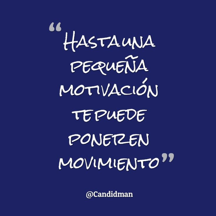 Hasta una pequeña motivación te puede poner en movimiento.  @Candidman     #Frases Candidman Motivación @candidman