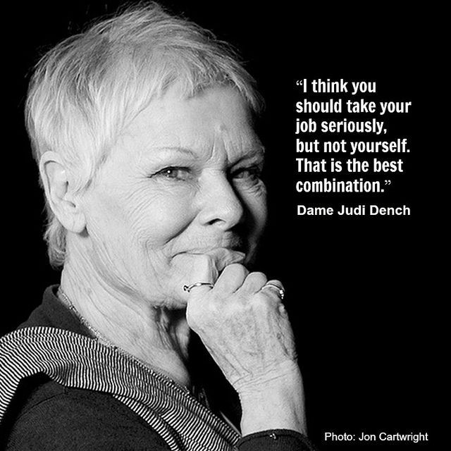 I Think You Should Take Your Job Seriously But Not Yourself That Is The Best Combination Dame Judi Dench