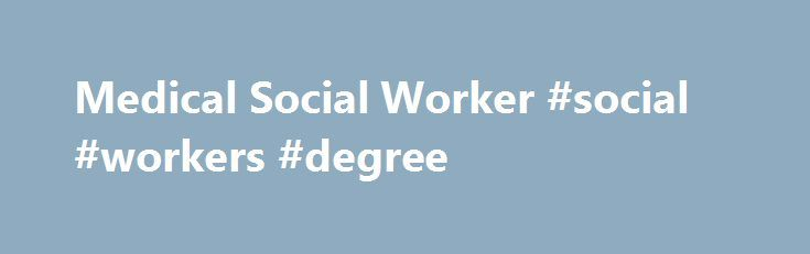 Medical Social Worker #social #workers #degree http://kansas-city.remmont.com/medical-social-worker-social-workers-degree/  # How to Become a Medical Social Worker A Bachelor's Degree in Social Work (BSW), Psychology or Sociology may be sufficient for some entry-level social work positions, but is not enough to become a licensed medical social worker. Hospitals and other agencies require a Master's Degree in Social Work (MSW) from an accredited institution. Candidates who can demonstrate…