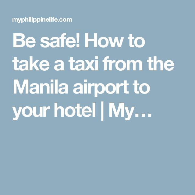 Be safe! How to take a taxi from the Manila airport to your hotel | My…