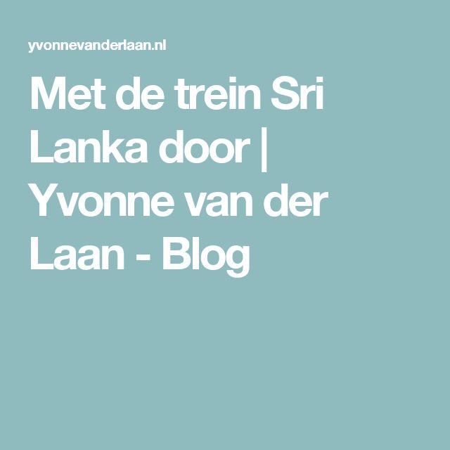 Met de trein Sri Lanka door   Yvonne van der Laan - Blog