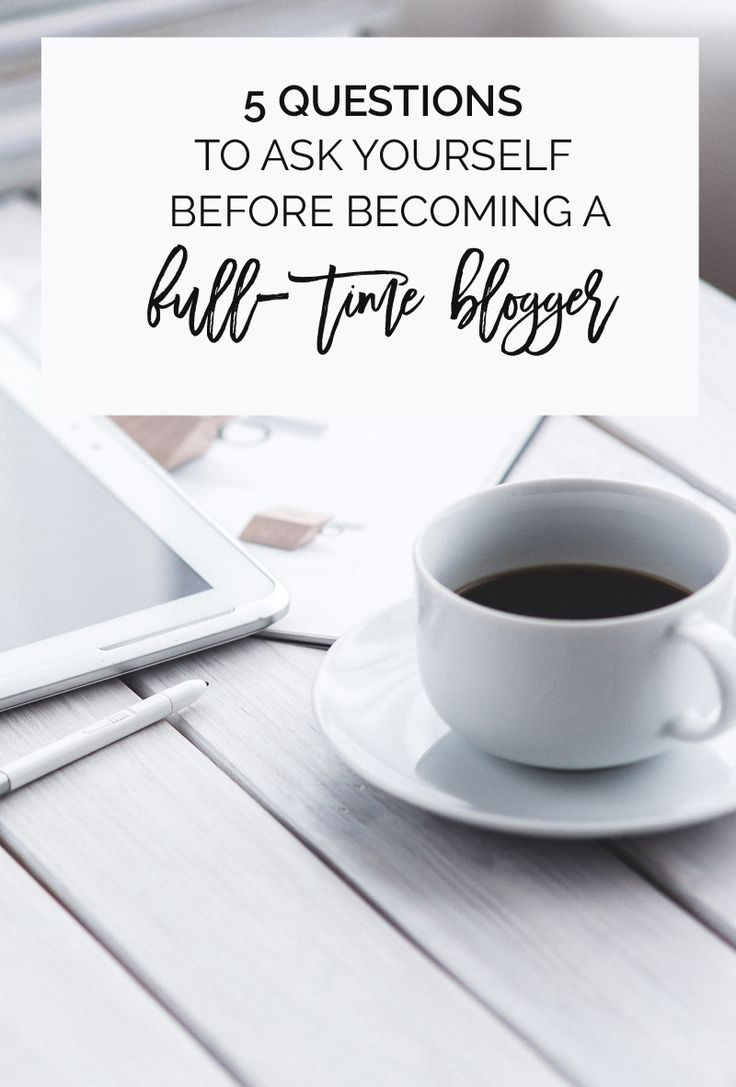 5 questions to ask yourself before deciding to become a full-time blogger