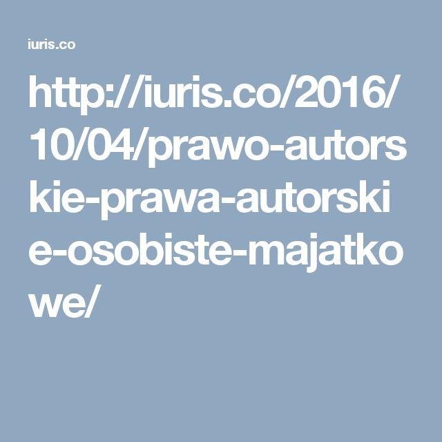 http://iuris.co/2016/10/04/prawo-autorskie-prawa-autorskie-osobiste-majatkowe/