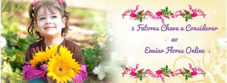 5 Fatores Chave a Considerar ao #Enviar #Flores #Online..!