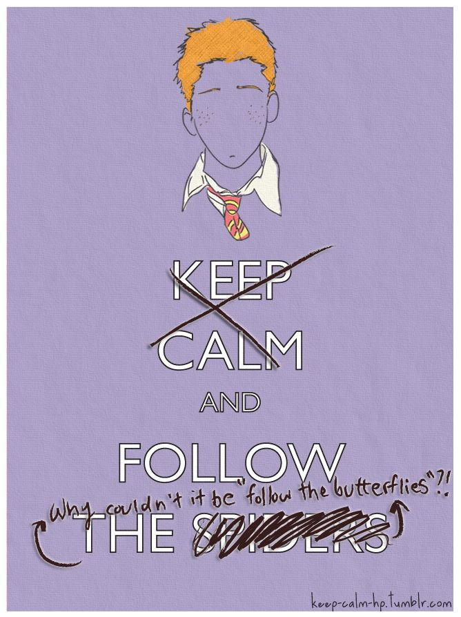"Keep calm and follow the spiders. Why couldn't it be ""follow the butterflies""?!"