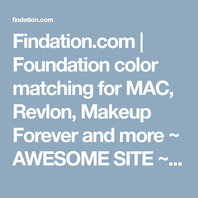Findation.com   Foundation color matching for MAC, Revlon, Makeup Forever and more ~ AWESOME SITE ~ A.M