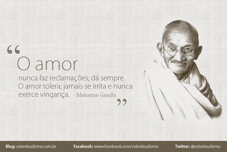 """""""O amor nunca faz reclamações; dá sempre. O amor tolera; jamais se irrita e nunca exerce vingança."""" Gandhi -   Veja mais sobre Espiritualidade & Autoconhecimento em: http://sobrebudismo.com.br/"""
