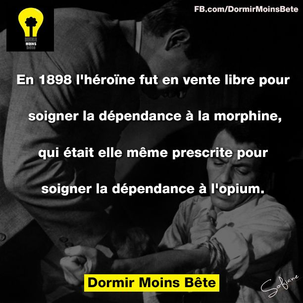 En 1898, l'héroïne fut en vente libre pour soigner la dépendance à la morphine, qui était elle même prescrite pour soigner la dépendance à l'opium.