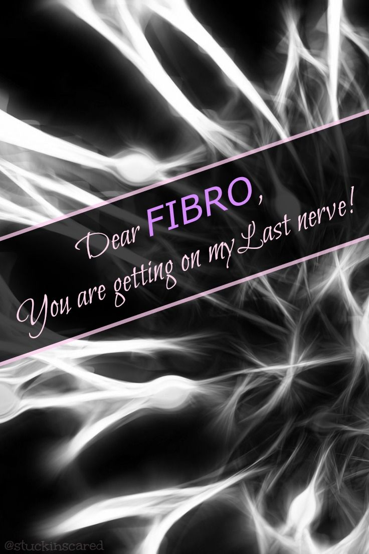 """Fibromyalgia...  It brings a whole new meaning to the phrase """"It's getting on my last nerve""""!"""