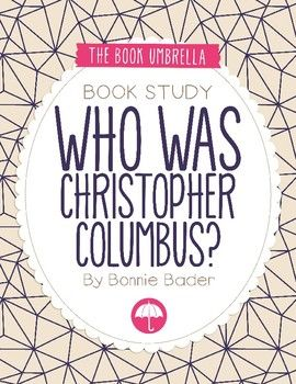 Who was Christopher Columbus? By Bonnie Bader. Book study by The Book Umbrella $