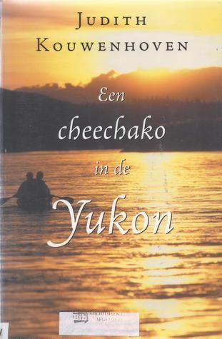 Judith Kouwenhoven - Een cheechako in de Yukon