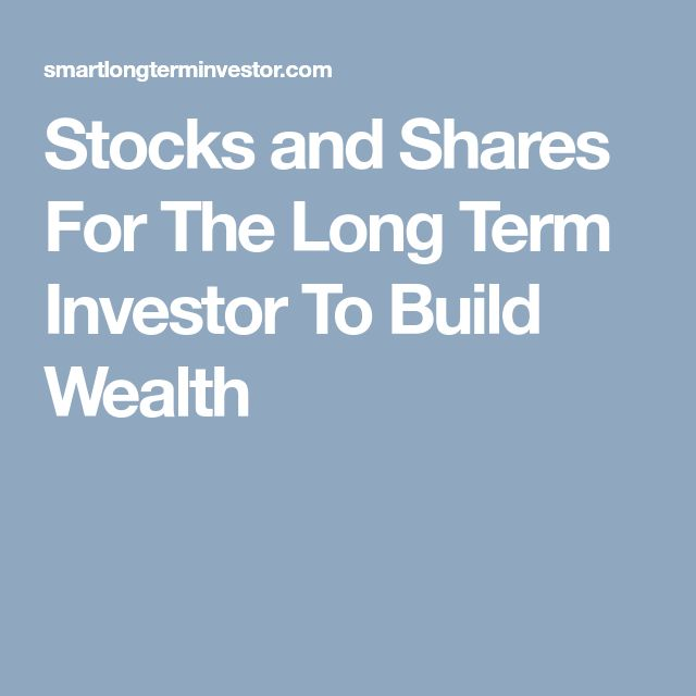 Stocks and Shares For The Long Term Investor To Build Wealth