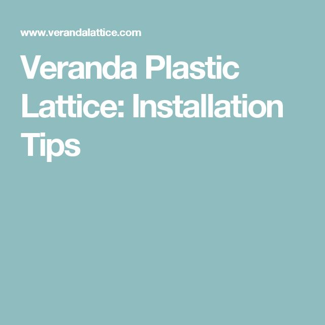 Veranda Plastic Lattice: Installation Tips
