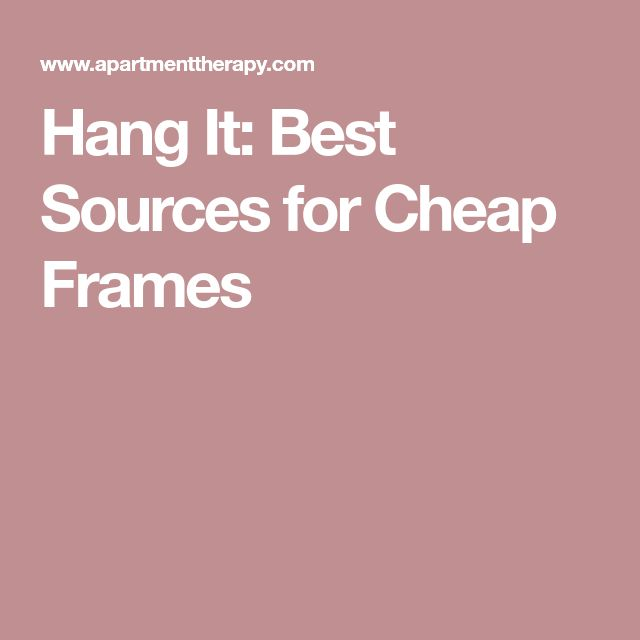 Hang It: Best Sources for Cheap Frames