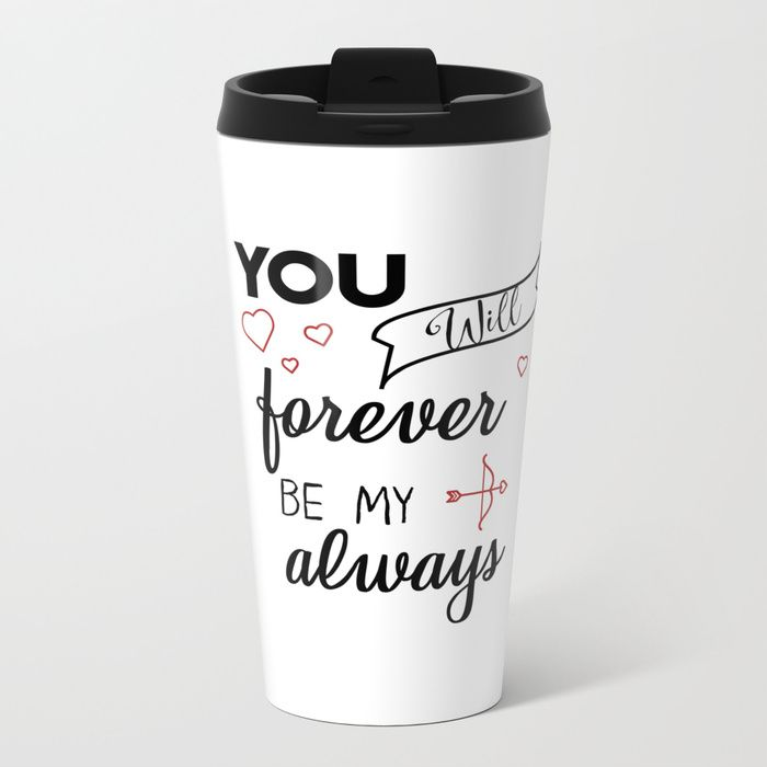 You will forever be my always coffee mugs cute quotes funny unique for her him nerdy sayings cute cool beautiful pretty mom girly personalized design art handwriting awesome inspirational quote custom tumblr humor gift ideas