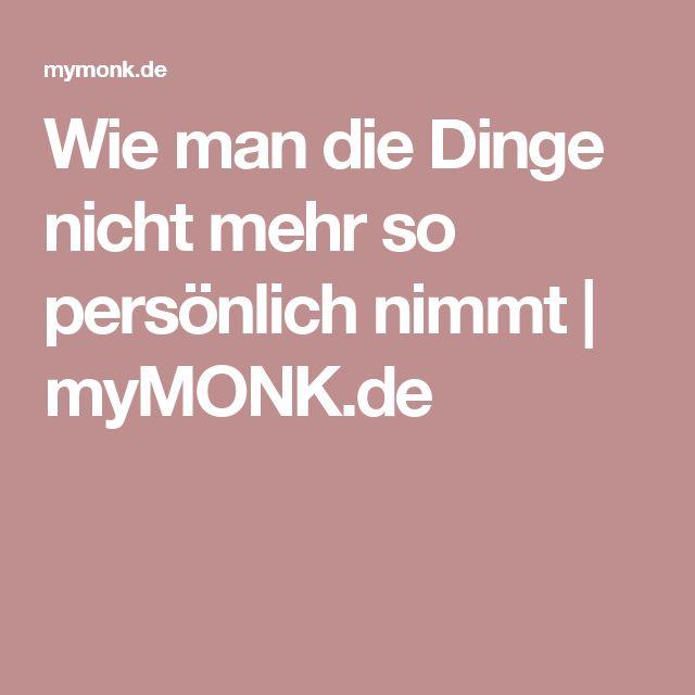 Wie man die Dinge nicht mehr so persönlich nimmt   myMONK.de