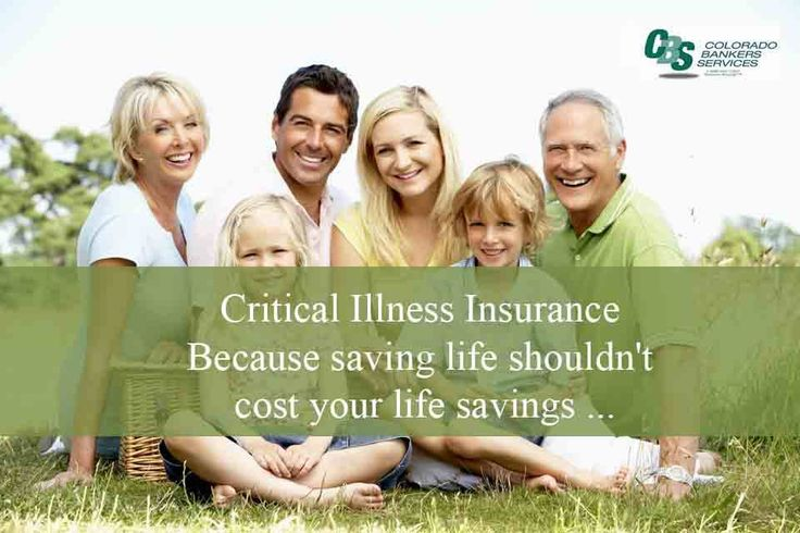 Critical Illness Insurance Because saving life shouldn't cost your life savings ... A plan to live by.
