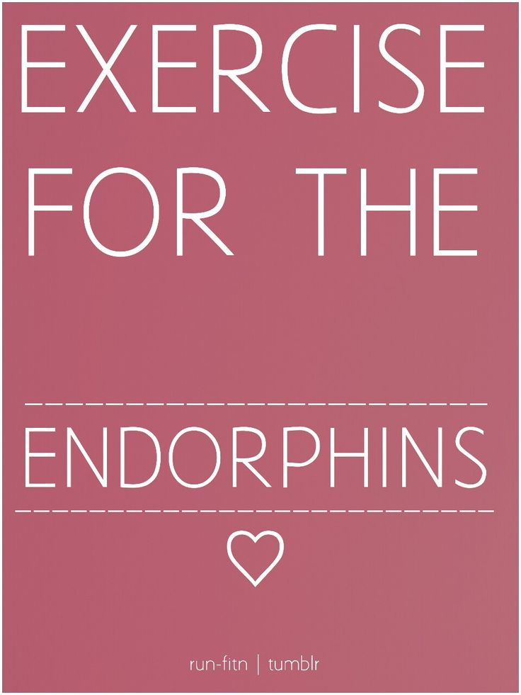 Exercise gives you endorphins. Endorphins make you happy. Happy people don't shoot their husbands.