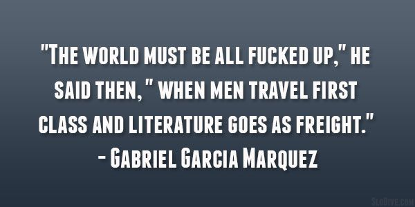 travel first class 29 Refreshing Gabriel Garcia Marquez Quotes