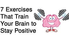 7 positivity exercises that will train your brain to remain positive, despite all the craziness of the world.